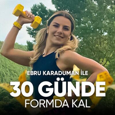 Ebru Karaduman ile 30 Günde Formda Kal